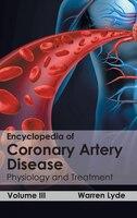 Encyclopedia Of Coronary Artery Disease:  Volume Iii (physiology And Treatment): Volume III (Physiology and Treatment)