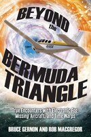 Beyond the Bermuda Triangle: True Encounters with Electronic Fog, Missing Aircraft, and Time Warps