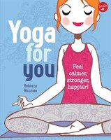 Yoga For You: Feel Calmer, Stronger, Happier!