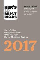 Hbr?s 10 Must Reads 2017: The Definitive Management Ideas of