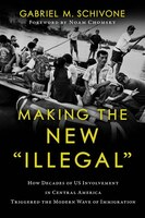 "Making The New ""illegal"": How Decades Of Us Involvement In Central America Triggered The Modern Wave Of"