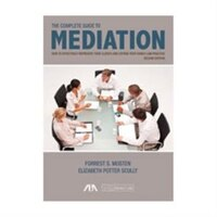 The Complete Guide To Mediation: How To Effectively Represent Your Clients And Expand Your Family Law Practice