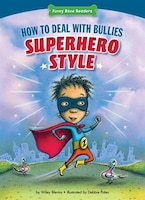 Dealing With Bullies:  How To Deal With Bullies Superhero-style: Response To Bullying