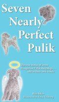 Seven Nearly Perfect Pulik: The true stories of seven Hungarian Pulik sheepdogs... told in their own words.