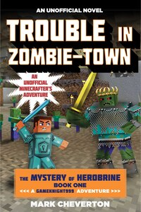 Trouble in Zombie-town: The Mystery of Herobrine: Book One: A Gameknight999 Adventure: An Unofficial Minecrafter's