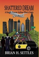 SHATTERED DREAM: A Single-Parent Airline Pilot's Story