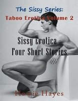 The Sissy Series: Taboo Erotica Volume 2 (Large Print): Sissy Erotica - Four Short Stories