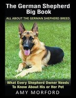 The German Shepherd Big Book: All About the German Shepherd Breed (Large Print): What Every Shepherd Owner Needs to Know About Hi