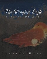 The Wingless Eagle: A Story Of Hope
