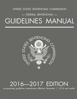 Federal Sentencing Guidelines Manual; 2016-2017 Edition