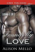 Found My Love [Learning to Love 3] (Siren Publishing Classic)