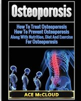 Osteoporosis: How To Treat Osteoporosis: How To Prevent Osteoporosis: Along With Nutrition, Diet And Exercise For