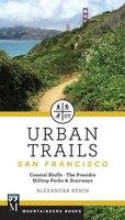 Urban Trails: San Francisco: Coastal Bluffs & Waterfront, City Parks, The Presidio