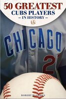 The 50 Greatest Players In Chicago Cubs History