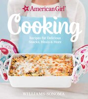 American Girl Cooking: Recipes for Delicious Snacks, Meals