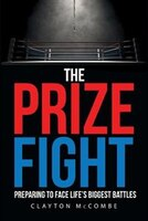 The Prize Fight: Preparing to face life's biggest battles