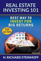 Real Estate Investing 101: Best Way to Invest for Big Returns (Top 10 Tips) - Volume 6