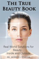 The True Beauty Book: Real World Solutions For Beauty...inside And Outside.