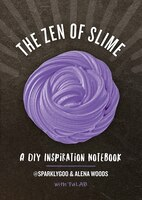 The Zen Of Slime: A Diy Inspiration Notebook