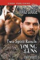 Two Spirit Ranch: Young Guns [Two Spirits 3] (Siren Publishing Classic ManLove)