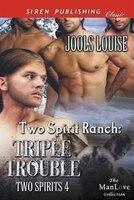 Two Spirit Ranch: Triple Trouble [Two Spirits 4] (Siren Publishing Menage Amour ManLove)