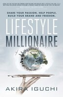 Lifestyle Millionaire: How To Turn Your Passion Into A $1,000,000 Business