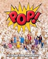 Pop!: 40 Recipes From Popcornland