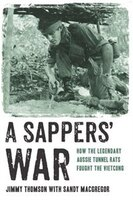 Sappers' War: How The Legendary Aussie Tunnel Rats Fought The Vietcong