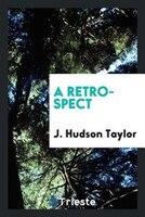 A retrospect - J. Hudson Taylor