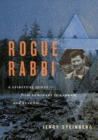 Rogue Rabbi: A Spiritual Quest-from Seminary To Ashram And Beyond