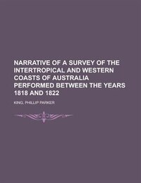 Narrative Of A Survey Of The Intertropical And Western Coasts Of Australia Performed Between The Years 1818 And 1822 Volume 2