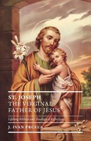 St. Joseph The Virginal Father Of Jesus