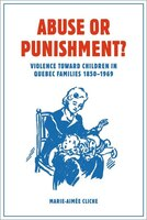 Abuse or Punishment?: Violence toward Children in Quebec Families, 1850-1969