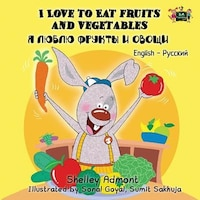 I Love to Eat Fruits and Vegetables: English Russian Bilingu