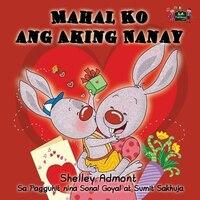 Mahal Ko ang Aking Nanay: I Love My Mom (Tagalog Edition)