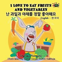 I Love to Eat Fruits and Vegetables: English Korean Bilingua