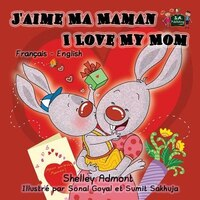 J'aime Ma Maman I Love My Mom: French English Bilingual Edition