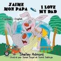 J'aime mon papa I Love My Dad: French English Bilingual