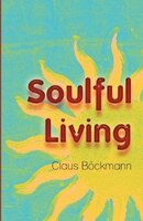 Soulful Living: How to Live a More Conscious Life