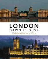 London Dawn to Dusk: Celebration of a City