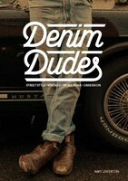 Denim Dudes: Street Style, Vintage, Workwear, Obsession