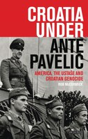 Croatia Under Ante Pavelic: America, the Ustase and Croatian Genocide
