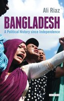 Bangladesh: A Political History Since Independence