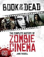 Book Of The Dead: The Complete History Of Zombie Cinema (updated & Fully Revised Edition)