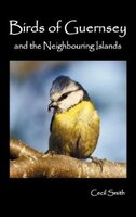 Birds Of Guernsey (1879) And The Neighboring Islands: Alderney, Sark, Jethou, Herm; Being a Small Contribution to the Ornitholony