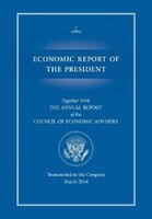 Economic Report of the President, Transmitted to the Congress March 2014 Together with the Annual Report of the Council of Economi