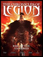 The Chronicles Of Legion Volume 1:  The Rise Of The Vampires