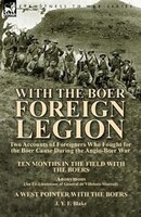 With The Boer Foreign Legion: Two Accounts Of Foreigners Who Fought For The Boer Cause During The Anglo-boer War