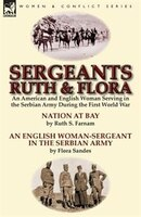 Sergeants Ruth and Flora: an American and English Woman Serving in the Serbian Army During the First World War-Nation at Bay