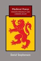 Medieval Powys: Kingdom, Principality and Lordships, 1132-1293